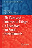 Big Data and Internet of Things: A Roadmap for Smart Environments (Studies in Computational Intelligence)