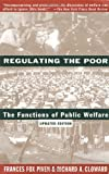 Regulating the Poor, Frances Fox Piven and Richard A. Cloward, 0679745165