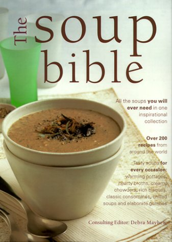 The Soup Bible: All the Soups You Will Ever Need in One Inspiring Collection Koska Anna
