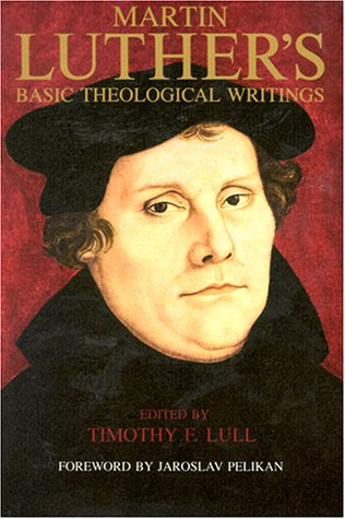 Martin Luther's Basic Theological Writings