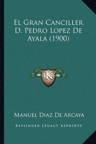 El Gran Canciller D. Pedro Lopez de Ayala (1900)