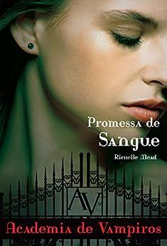 Promessa de sangue (Academia de vampiros Livro 4) por [Mead, Richelle]