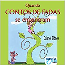 Quando os Contos de Fadas se Encontram [When Fairy Tales Meet] Audiobook by Gabriel Sidney Narrated by Leobaldo Prado