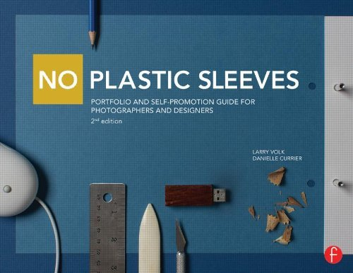 - No Plastic Sleeves: Portfolio and Self-Promotion Guide for Photographers and Designers by Larry Volk (2014-07-20)
