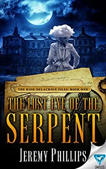 The Lost Eye Of The Serpent (The Rose Delacroix Files Book 1) by [Phillips, Jeremy]