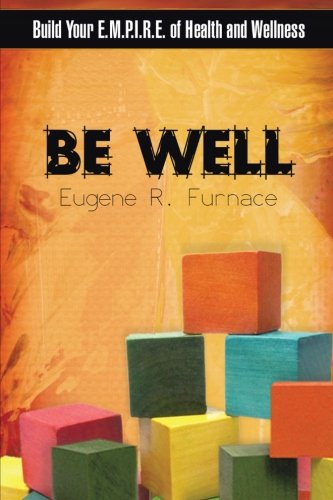 Be Well: Build Your E.M.P.I.R.E. of Health and Wellness
