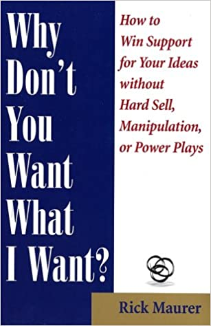Why Don't You Want What I Want?: How To Win Support For Your Ideas Without Hard Sell, Manipulation, Or Power Plays Descargar Epub Gratis