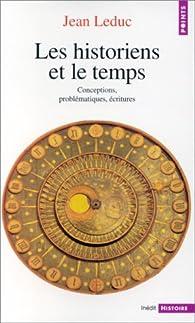 Les historiens et le temps. Conceptions, problématiques, écritures par Jean Leduc