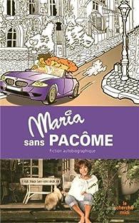 Maria sans Pacôme : Fiction autobiographique par Maria Pacôme