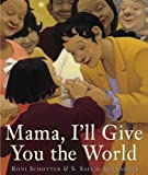 Mama, I'll Give You the World, Roni Schotter, 0375936122