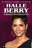 Halle Berry: A Biography of an Oscar-Winning Actress (African-American Icons)