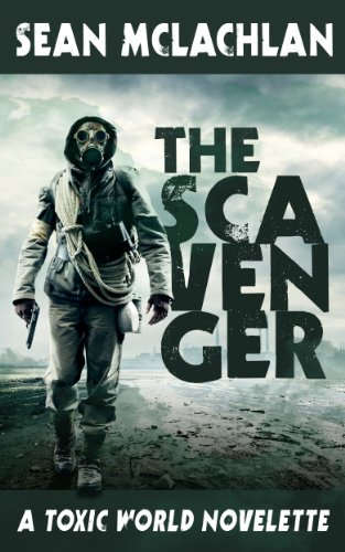 The Scavenger: A Toxic World Novelette by [McLachlan, Sean]