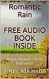 Romantic Rain FREE audio book inside: Inspirational, Clean Romance