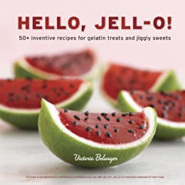 Hello, Jell-O!: 50+ Inventive Recipes for Gelatin Treats and Jiggly Sweets by [Belanger, Victoria]