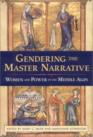 Read Online Gendering the Master Narrative: Women and Power in the Middle Ages pdf epub
