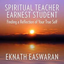 Spiritual Teacher, Earnest Student: Finding a Reflection of Your True Self Audiobook by Eknath Easwaran Narrated by Paul Bazely