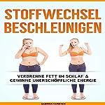 Stoffwechsel Beschleunigen [Accelerate Metabolism: Burn Fat During Sleep & Gain Inexhaustible Energy]: Verbrenne Fett im Schlaf & gewinne unerschöpfliche Energie | Sabrina Kersten