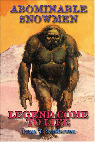 Abominable Snowmen: Legend Come to Life: The Story Of Sub-Humans On Five Continents From The Early Ice Age Until - Today Legends The