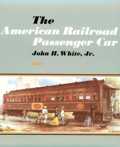 The American Railroad Passenger Car, Parts I and II (Johns Hopkins Studies in the History of Technology)