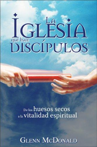 Read Online La iglesia que hace discípulos: De los huesos secos a la vitalidad espiritual (Spanish Edition) PDF