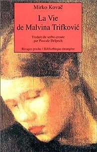 La vie de Malvina Trifkovic par Mirko Kovac
