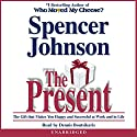 The Present: Enjoying Your Work and Life in Changing Times Audiobook by Spencer Johnson Narrated by Dennis Boutsikaris