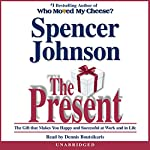 The Present: Enjoying Your Work and Life in Changing Times | Spencer Johnson M.D.