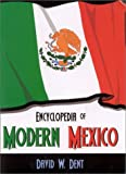 Encyclopedia of Modern Mexico, David W. Dent, 0810842912