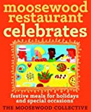 Moosewood Restaurants Celebrates: Festive Meals for Holidays and Special Occasions