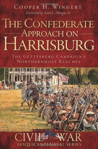 The Confederate Approach on Harrisburg:: The Gettysburg Campaign's Northernmost Reaches (Civil War Series) by Cooper H. Wingert - Malls Harrisburg