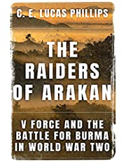 The Raiders of Arakan: V Force and the Battle for Burma in World War Two