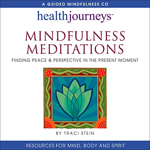 Mindfulness Meditations: Finding Peace & Perspective in the Present Moment- for Increasing Concentration, Emotional Resilience, Coping Mastery, and General Health