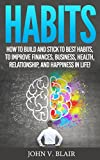 Habits: How to Build and Stick to Best Habits, to Improve Finances, Business, Health, Relationship and Happiness in Life! (Performance, Routine, Procrastination, Habit Change)