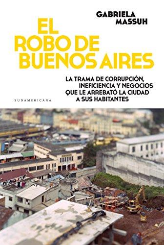 El robo de Buenos Aires: La trama de corrupción, ineficiencia y negocios que le