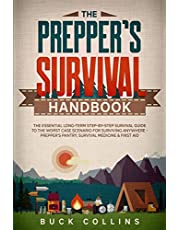 The Preppers Survival Handbook: The Essential Long Term Step-By-Step Survival Guide to the Worst Case Scenario for Surviving Anywhere - Prepper's Pantry, Survival Medicine & First Aid