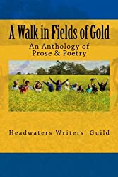 A Walk in Fields of Gold: An Anthology of Prose & Poetry