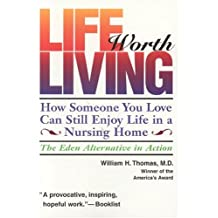 Life Worth Living: How Someone You Love Can Still Enjoy Life in a Nursing Home-The Eden Alternative in Action