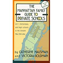 The Manhattan Family Guide to Private Schools: 68+ Elementary and High Schools in the Greater New York Area