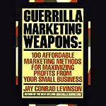 Guerilla Marketing Weapons | Jay Conrad Levinson