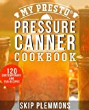 pressure cooker canner recipes - My Presto Pressure Canner Cookbook: 120 Contemporary and Fun Recipes