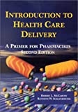 Introduction to Health Care Delivery : A Primer for Pharmacists, McCarthy, Robert L. and Schafermeyer, Kenneth W., 0834219352