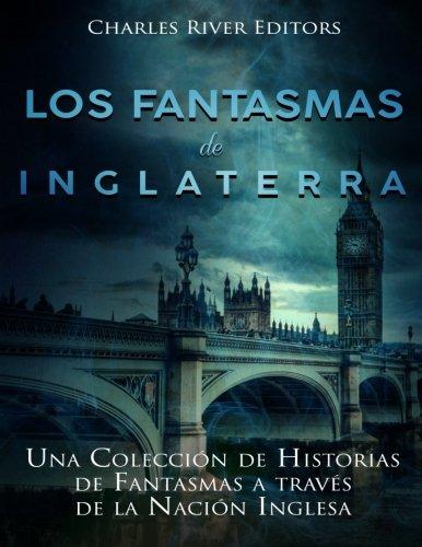Los fantasmas de Inglaterra: Una Coleccion de Historias de Fantasmas a traves de la Nacion Inglesa (Spanish Edition) [Charles River Editors] (Tapa Blanda)