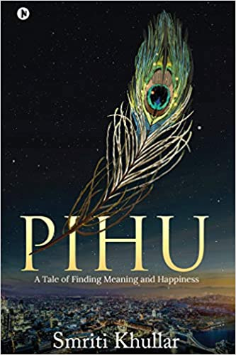 Buy Pihu : A Tale of Finding Meaning and Happiness Book Online at