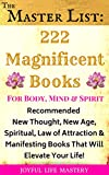 THE MASTER LIST: 222 Magnificent Books for Body, Mind & Spirit: Recommended New Thought, New Age, Spiritual, Manifesting & Law of Attraction Books That Will Elevate Your Life!