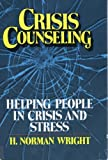 Crisis Counseling, H. Norman Wright, 0898400880