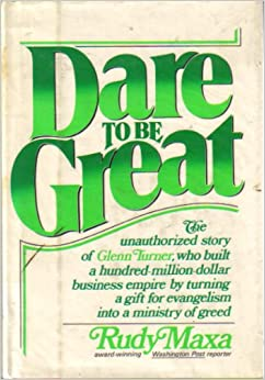Dare to be Great: The Unauthorized Story of Glenn Turner: Rudy ...