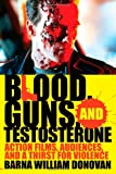 Blood, Guns, and Testosterone, Barna William Donovan, 0810872625