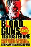 Blood, Guns, and Testosterone, Barna William Donovan, 0810872625