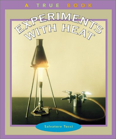 Experiments with Heat (True Books: Science Experiments)