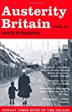 Austerity Britain, 1945-1951 (Tales of a New Jerusalem)